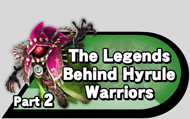 The Legends Behind Hyrule Warriors Part 2 Source Gaming